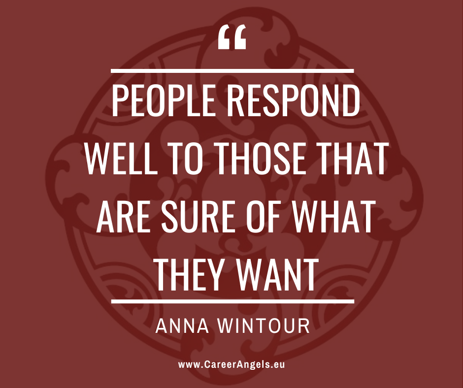 """Inspirational quotes by Career Angels: """"People respond well to those that are sure of what they want"""" Anna Wintour"""
