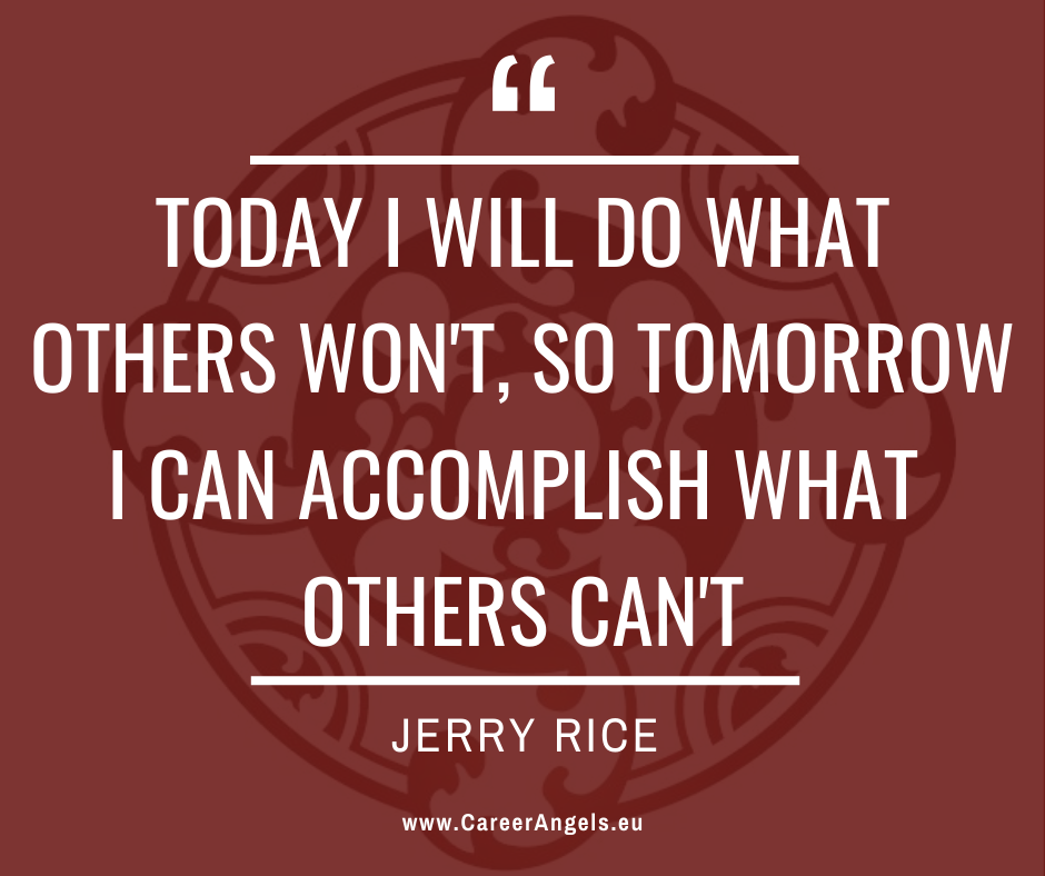 """Inspirational quotes by Career Angels: """"Today I will do what others won't, so tomorrow I can accomplish what others can't"""" Jerry Rice"""