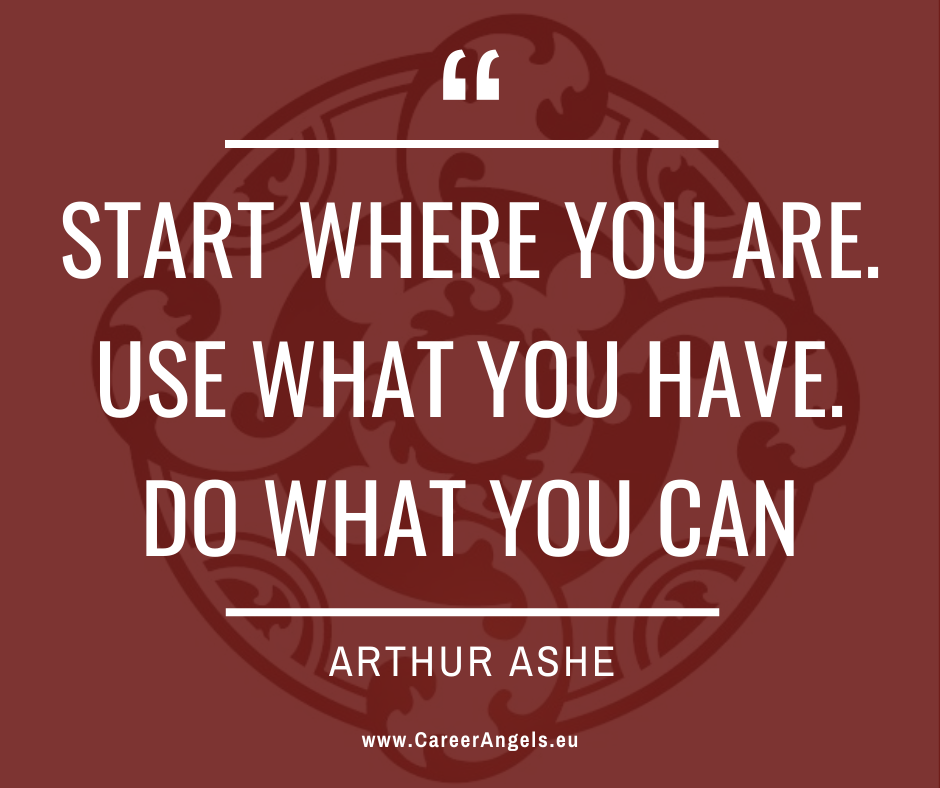 """Inspirational quotes by Career Angels: """"Start where you are. Use what you have. Do what you can"""" Arthur Ashe"""