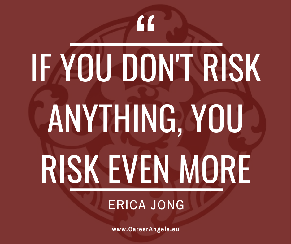 "Inspirational quotes by Career Angels: ""If you don't risk anything, you risk even more"" Erica Jong"