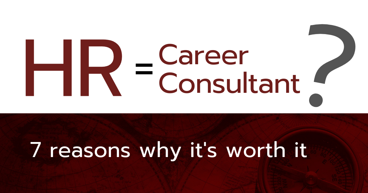 HR = Career Consultant? 7 reasons why it's worth developing career consulting competencies in HR departments.