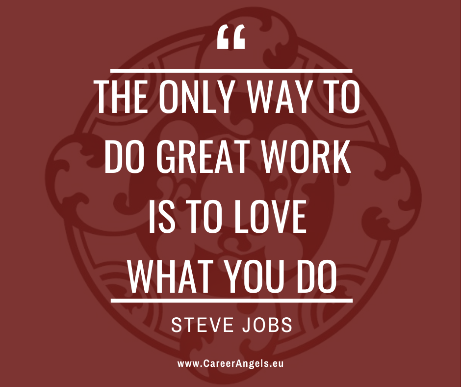 "Inspirational quotes by Career Angels: ""The only way to do great work is to love what you do"" Steve Jobs"