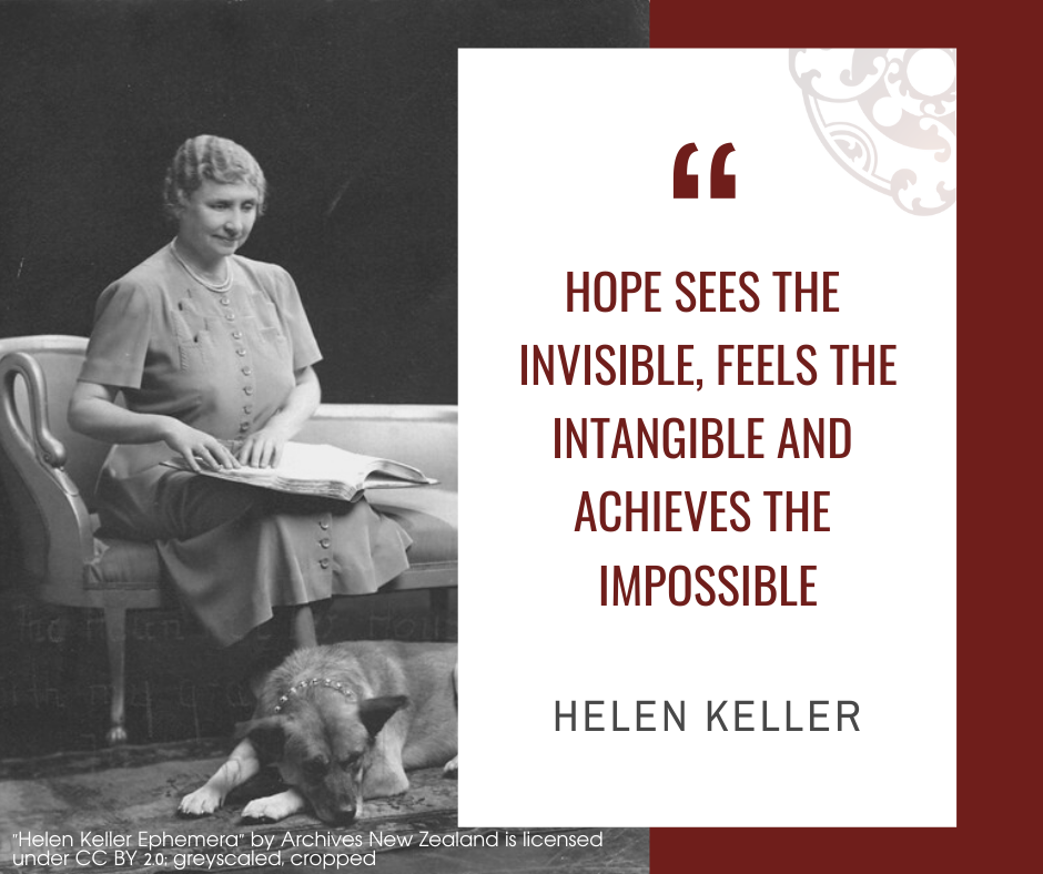 "Inspirational quotes by Career Angels: ""Hope sees the invisible, feels the intangible and achieves the impossible"" Helen Keller"