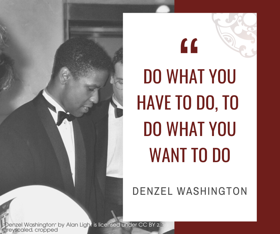 "Inspirational quotes by Career Angels: ""Do what you have to do, to do what you want to do"" Denzel Washington"