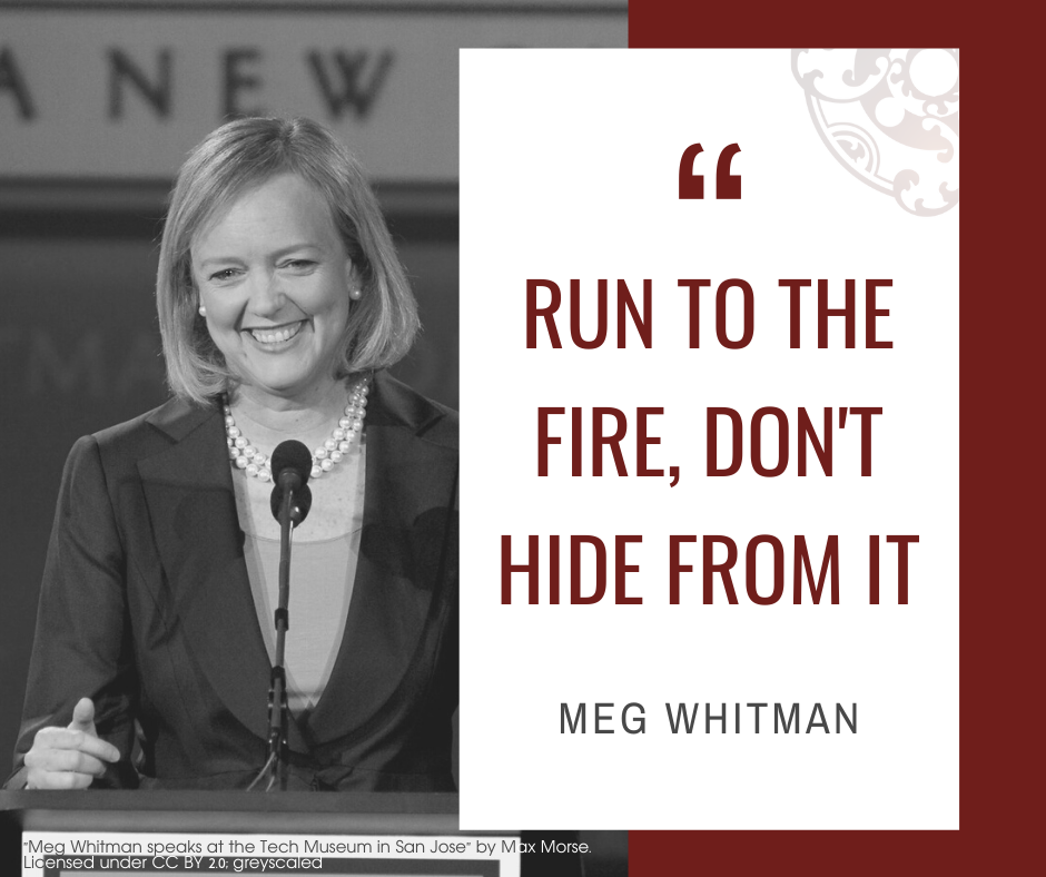 """Inspirational quotes by Career Angels: """"Run to the fire, don't hide from it"""" Meg Whitman"""