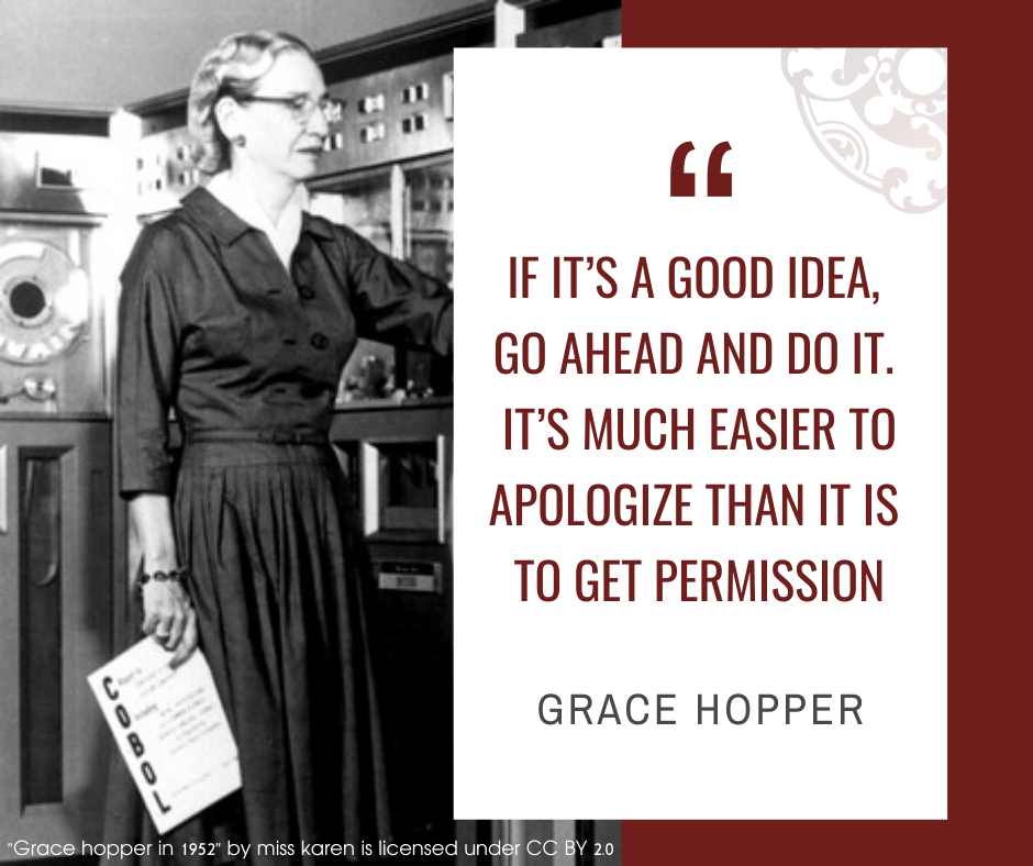 """Inspirational quotes by Career Angels: """"If it's a good idea, go ahead and do it. It's much easier to apologize than it is to get permission"""" Grace Hopper"""