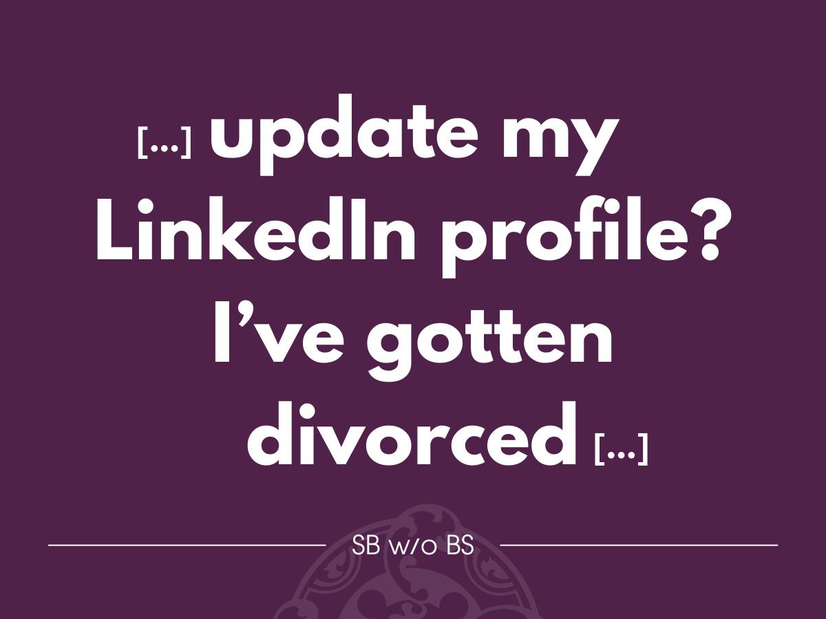 "Career Consultant Diary: ""Update my LinkedIn profile? I've gotten divorced"" by Sandra Bichl"