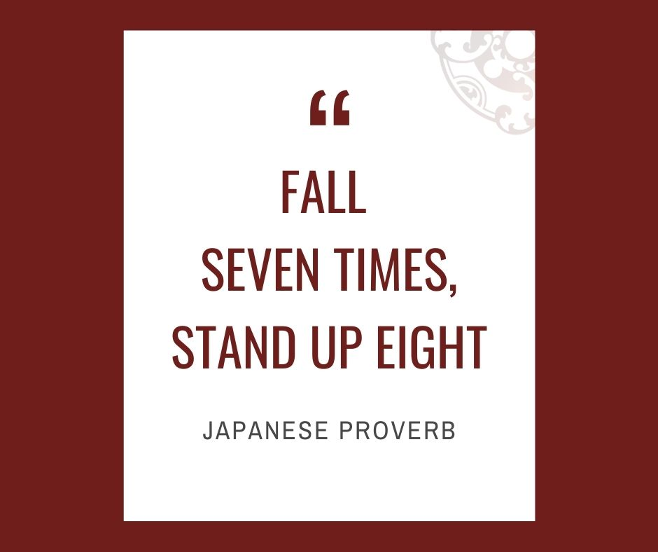 """Inspirational quotes by Career Angels: """"Fall seven times, stand up eight"""" Japanese Proverb"""
