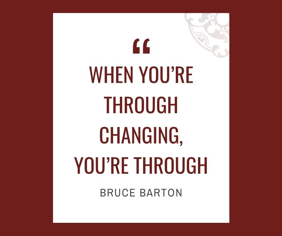"""Inspirational quotes by Career Angels: """"When you're through changing, you're through"""" Bruce Barton"""