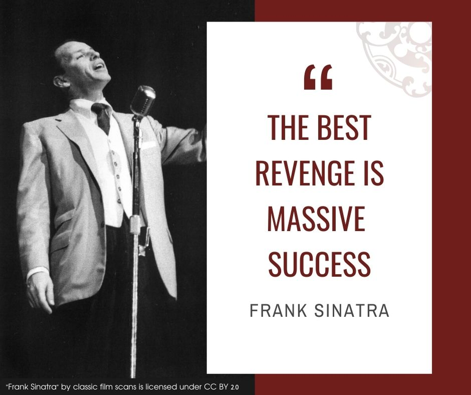 """Inspirational quotes by Career Angels: """"The best revenge is massive success"""" Frank Sinatra"""