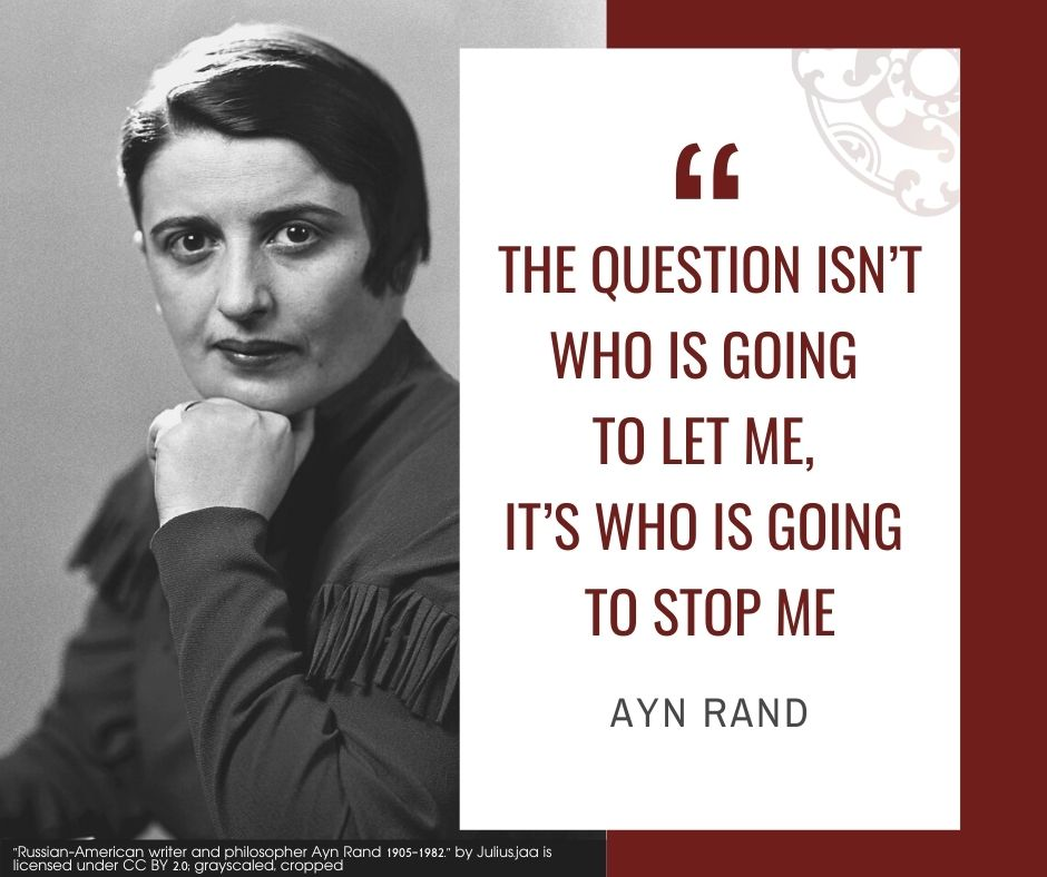 """Inspirational quotes by Career Angels: """"The question isn't who is going to let me, it's who is going to stop me"""" Ayn Rand"""
