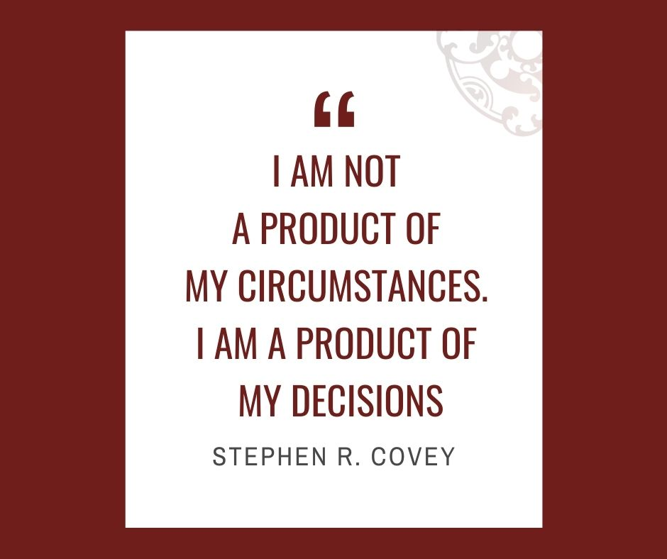 """Inspirational quotes by Career Angels: """"I am not a product of my circumstances. I am a product of my decisions"""" Stephen R. Covey"""
