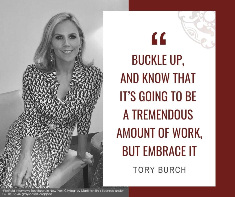 """Inspirational quotes by Career Angels: """"Buckle up, and know that it's going to be a tremendous amount of work, but embrace it"""" Tory Burch"""