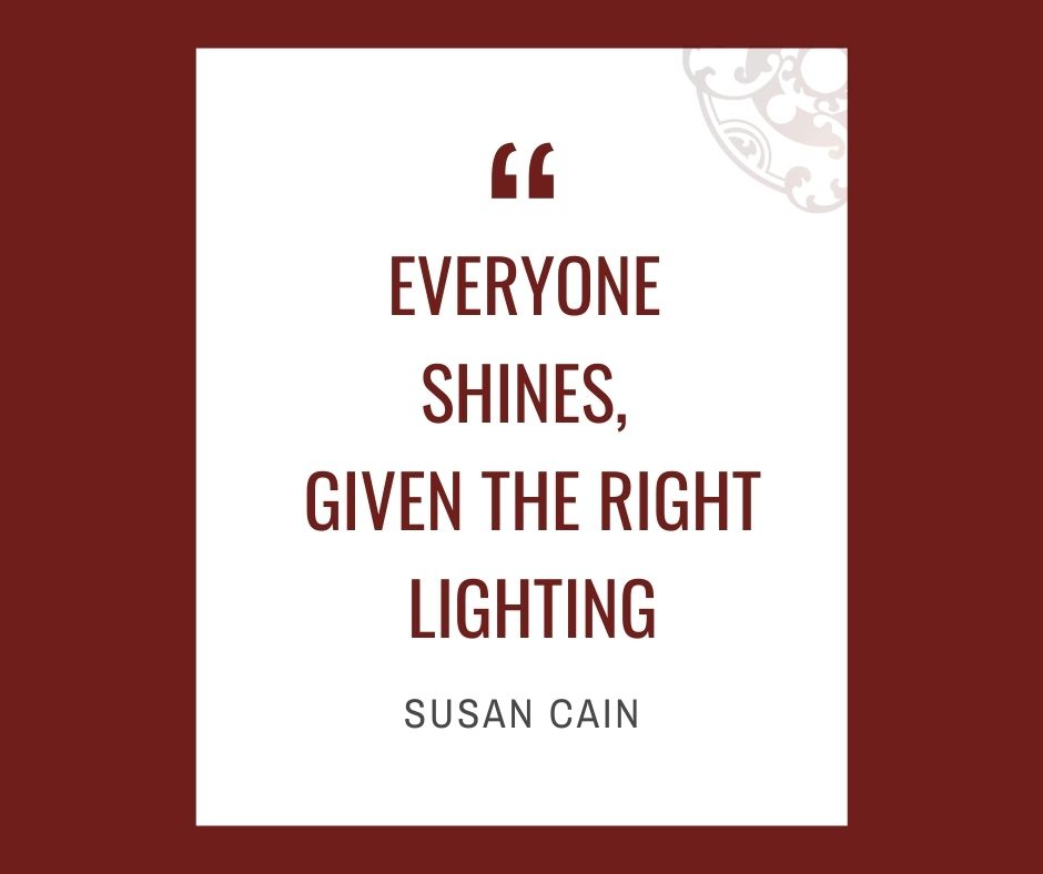 """Inspirational quotes by Career Angels: """"Everyone shines, given the right lighting"""" Susan Cain"""
